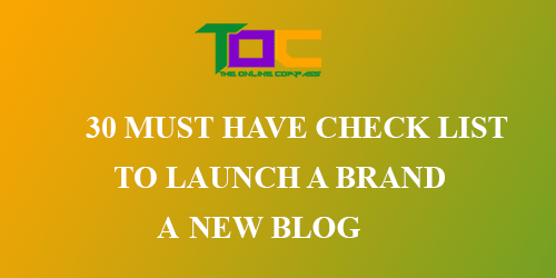 Checklist of 30 must have to launch a brand new blog