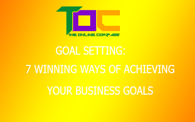 Setting Goals: 7 winning ways of achieving your business goals.
